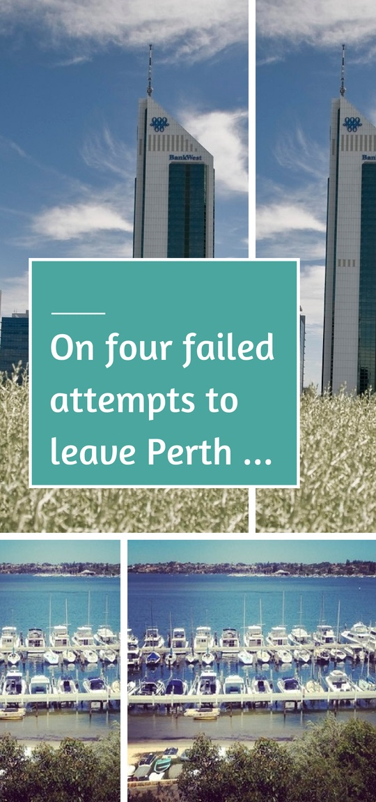 Four failed attempts to leave Perth in my twenties