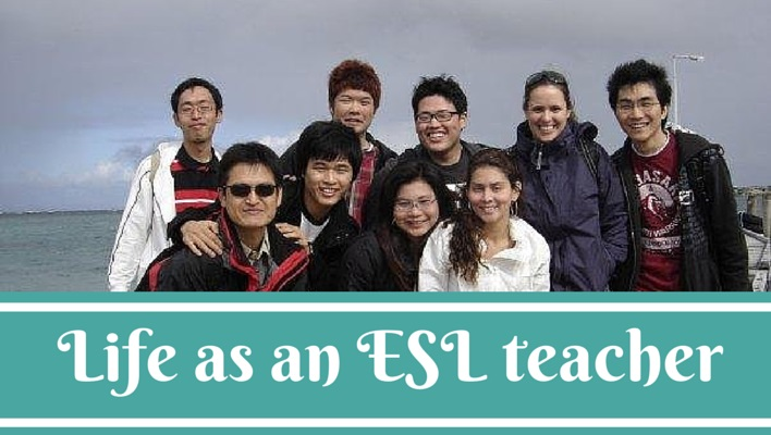 Life as an ESL teacher