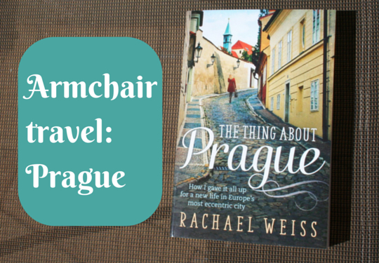 Armchair travel - The Thing About Prague by Rachael Weiss