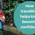 How travelling helps kids become confident feature