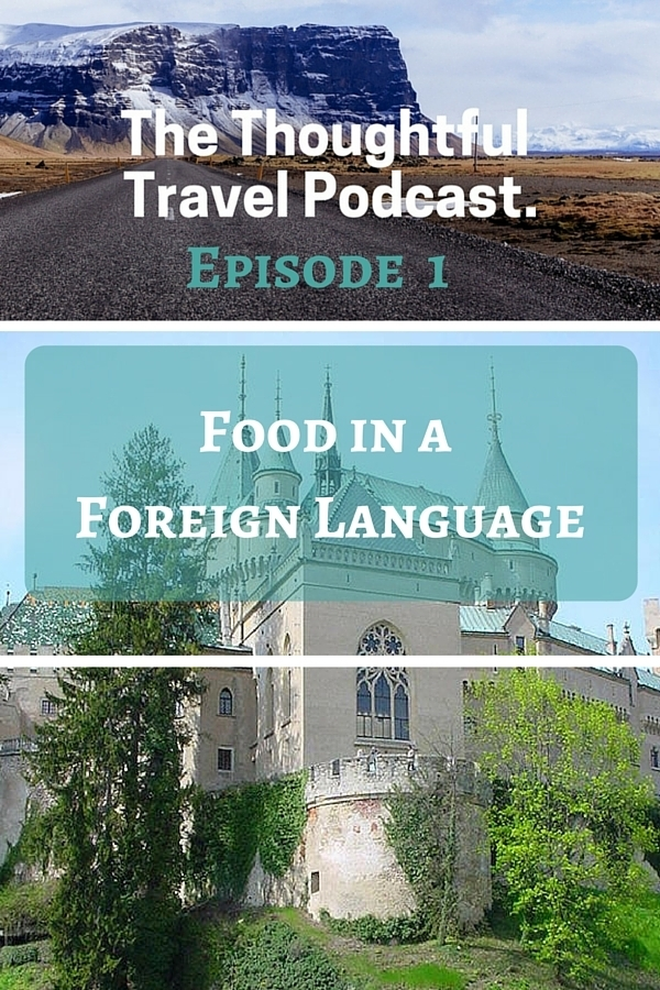 The Thoughtful Travel Podcast - Episode 1 Food in a Foreign Language