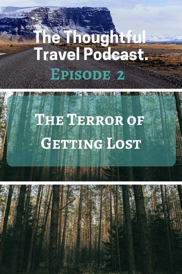 The Thoughtful Travel Podcast Episode 2 The Terror of Getting Lost