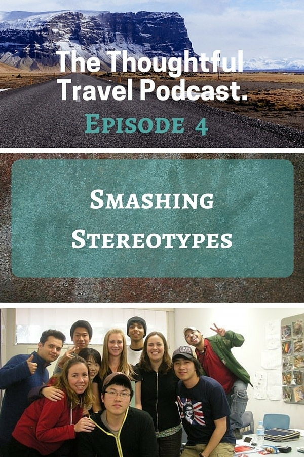 The Thoughtful Travel Podcast: Episode 4 - Smashing Stereotypes