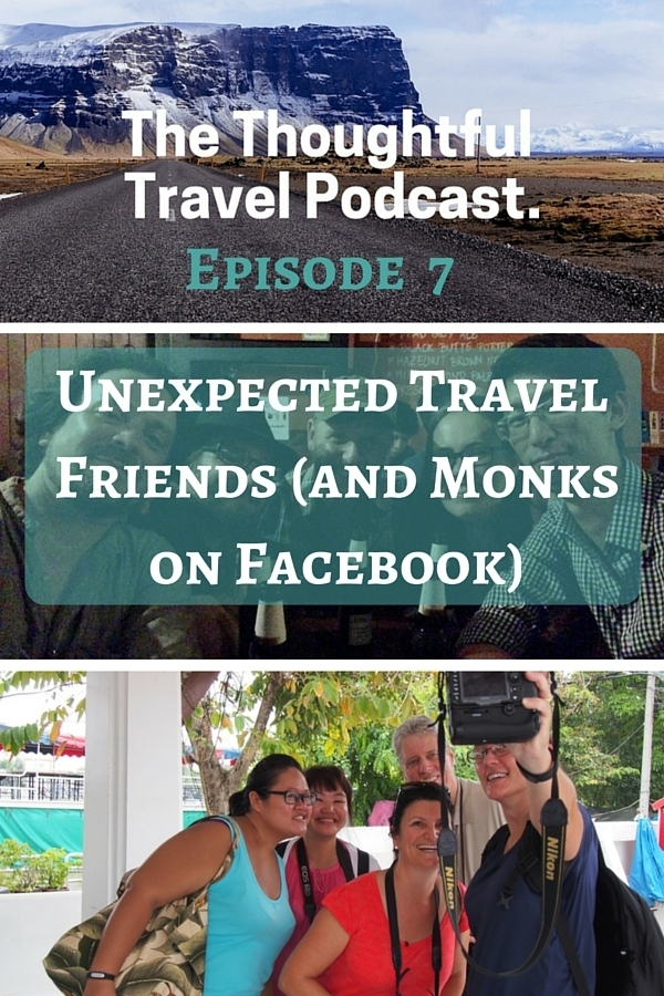 The Thoughtful Travel Podcast - Episode 7 - Unexpected Travel Friends and Monks on Facebook