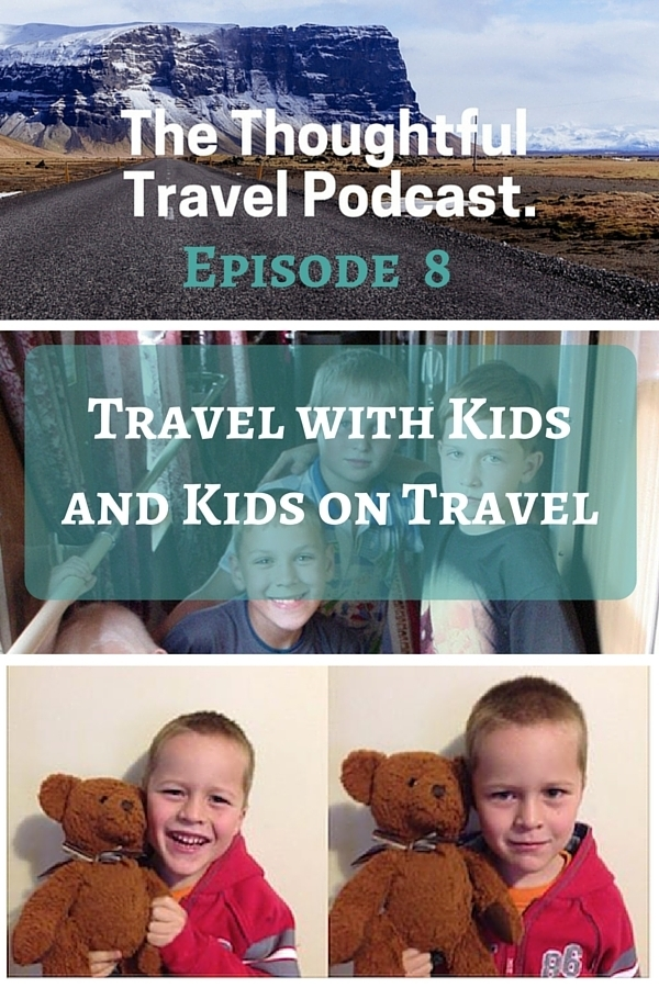 The Thoughtful Travel Podcast - Episode 8 - Travel with Kids and Kids on Travel