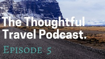 The Thoughtful Travel Podcast Episode 5 - Every Traveller's Scared Sometimes