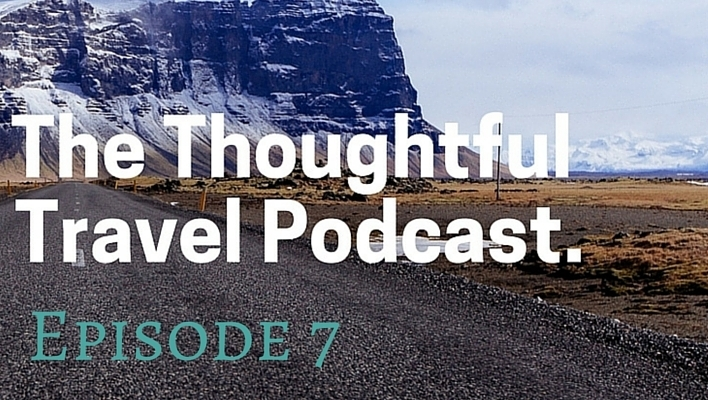 The Thoughtful Travel Podcast: Episode 7 – Unexpected Travel Friends (and Monks on Facebook)