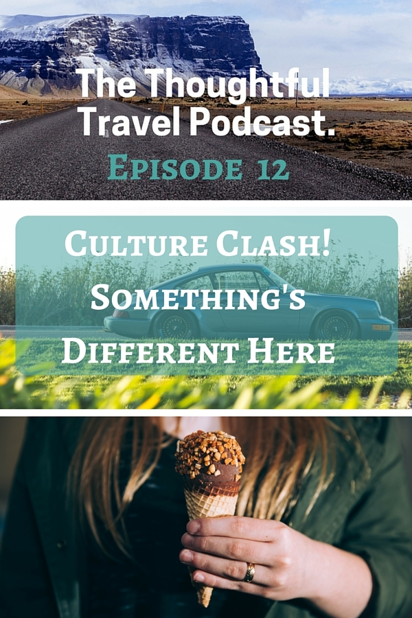 Episode 12 - Culture Shock - The Thoughtful Travel Podcast