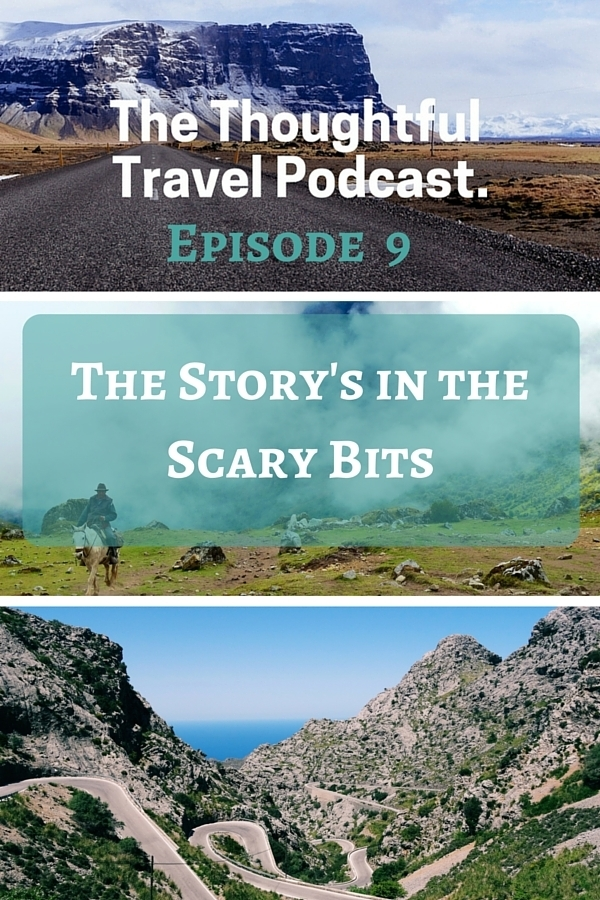 The Thoughtful Travel Podcast Episode 9 - The Story is in the Scary Bits