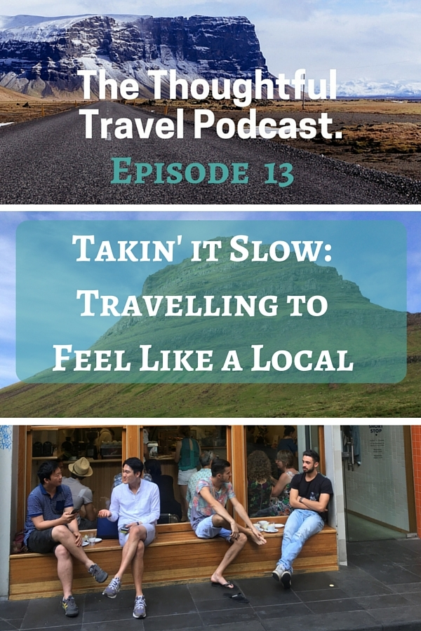 Episode 13 - Slow Travel - The Thoughtful Travel Podcast