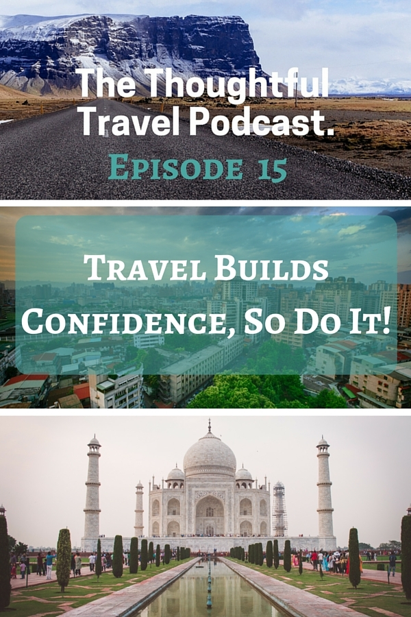 Episode 15 - Travel Builds Confidence - The Thoughtful Travel Podcast
