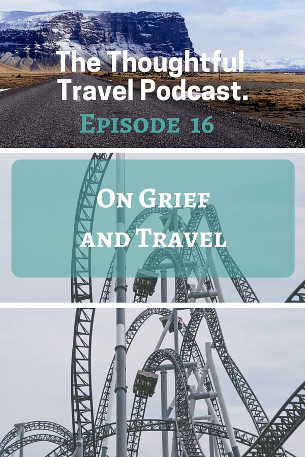 Episode 16 - On Grief and Travel - The Thoughtful Travel Podcast