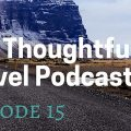 The Thoughtful Travel Podcast Episode 15 - Travel Builds Confidence