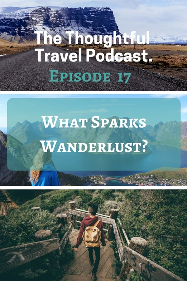 Episode 17 - What Sparks Wanderlust - The Thoughtful Travel Podcast