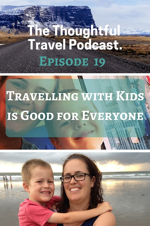 Episode 19 - Travelling with Kids is Good for Everyone - The Thoughtful Travel Podcast