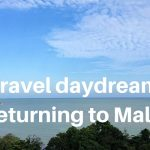 Travel daydreaming: Returning to Malaysia