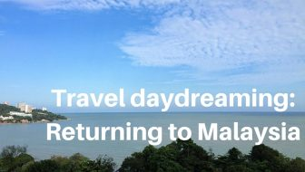 Returning to Malaysia - Travel daydreaming