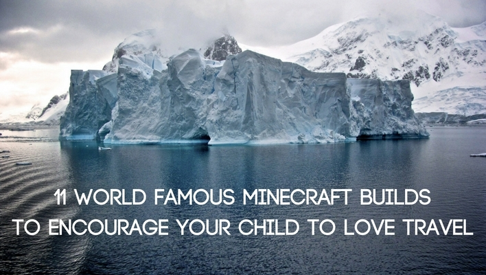 11 world famous Minecraft builds to encourage your kids to love travel