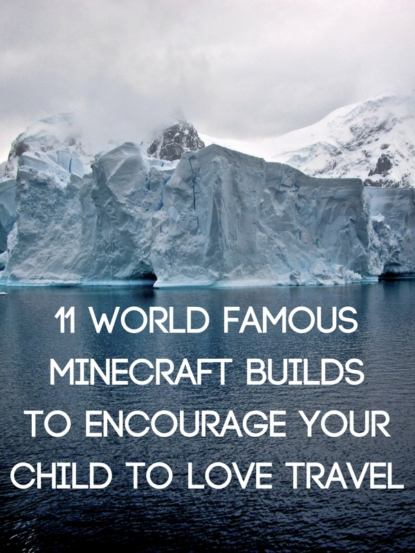 11 world famous Minecraft builds to encourage your child to love travel
