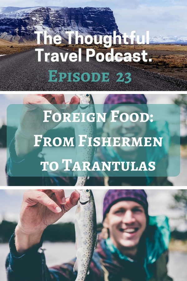 Episode 23 - Foreign Foods - The Thoughtful Travel Podcast