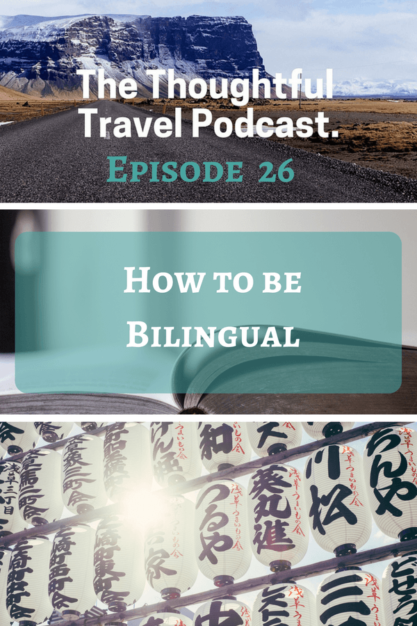 How to be bilingual - Episode 26 of The Thoughtful Travel Podcast