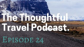 The Thoughtful Travel Podcast Episode 24 - Wanderlust for Adults Who Didn't Travel As Kids