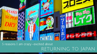 5 reasons I'm crazy-excited about returning to Japan