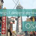 7 things I desperately love about Osaka, Japan