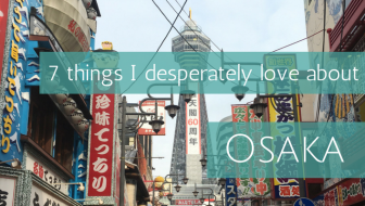 7 things I desperately love about Osaka, Japan