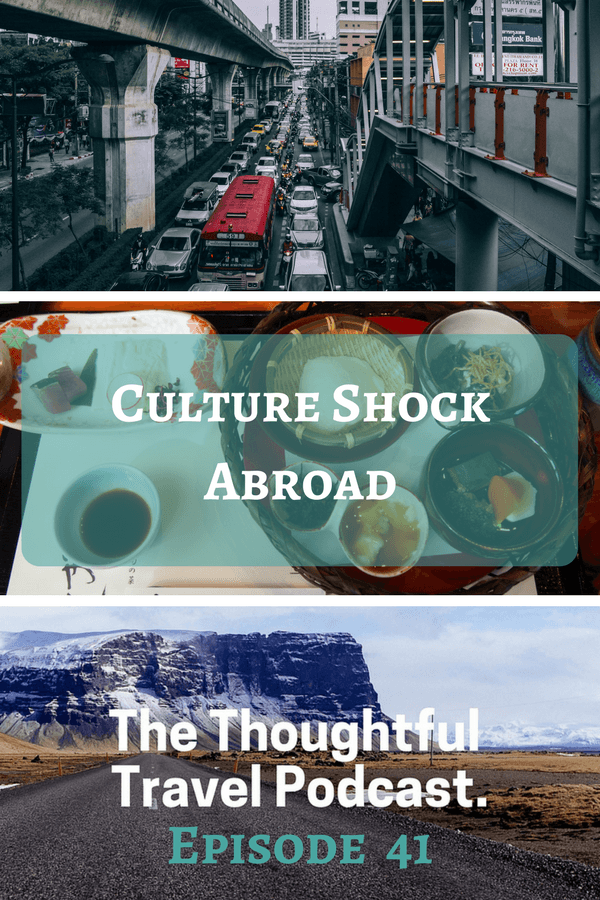 Culture Shock Abroad - Episode 41 - The Thoughtful Travel Podcast
