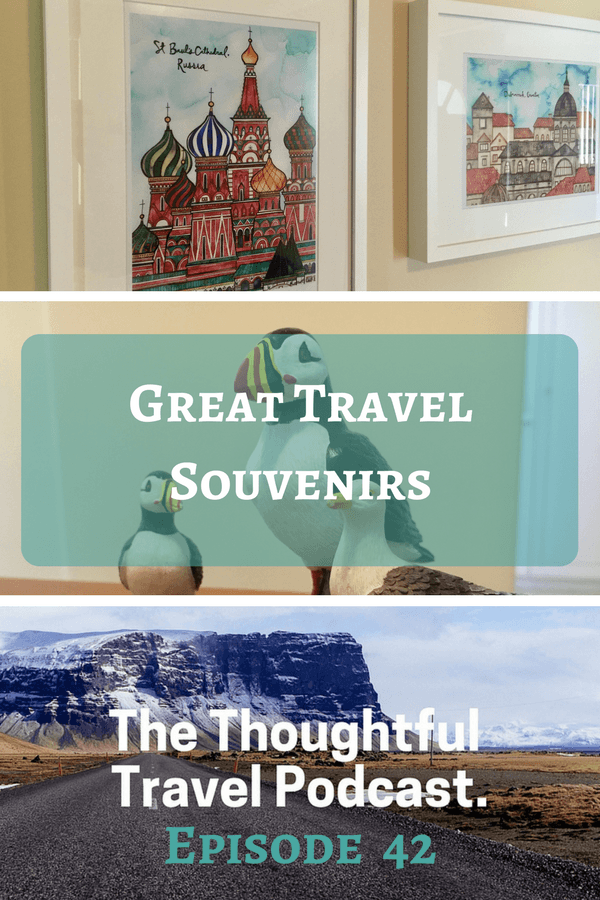 Great Travel Souvenirs - Episode 42 - The Thoughtful Travel Podcast