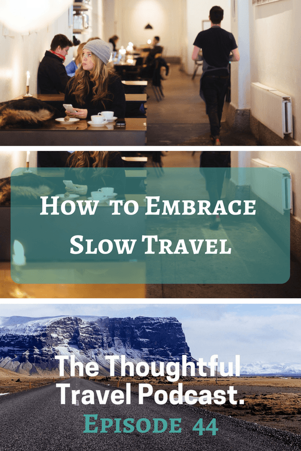 How to Embrace Slow Travel - Episode 44 - The Thoughtful Travel Podcast