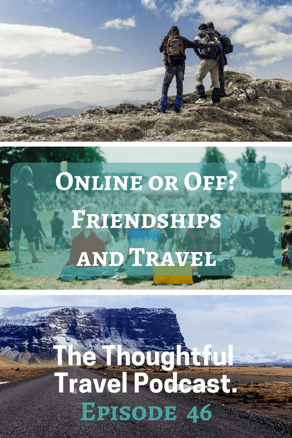 Online or Off? Friendships and Travel - Episode 46 - The Thoughtful Travel Podcast