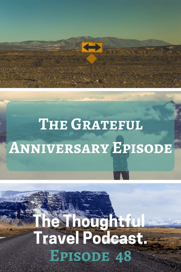 The Grateful Anniversary Episode - Episode 48 - The Thoughtful Travel Podcast