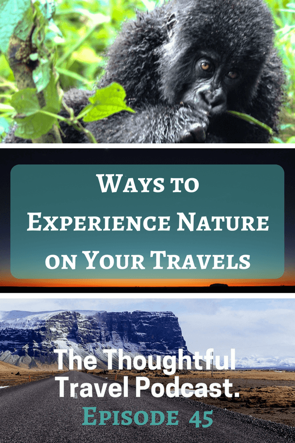 Ways to Experience Nature on Your Travels - Episode 45 - The Thoughtful Travel Podcast