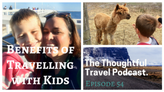 Benefits of Travelling with Kids – Episode 54 of The Thoughtful Travel Podcast