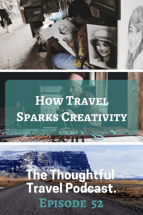 How Travel Sparks Creativity - Episode 52 - The Thoughtful Travel Podcast