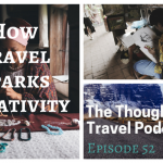 How Travel Sparks Creativity – Episode 52 of The Thoughtful Travel Podcast