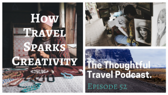 How Travel Sparks Creativity - The Thoughtful Travel Podcast Episode 52
