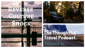 Reverse Culture Shock - The Thoughtful Travel Podcast Episode 51