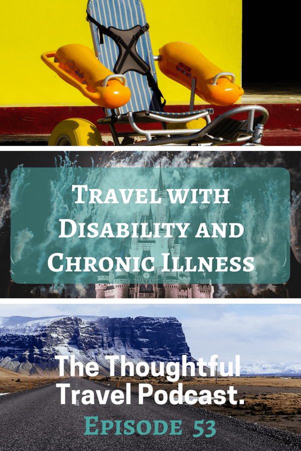 Travel with Disability and Chronic Illness - Episode 53 - The Thoughtful Travel Podcast