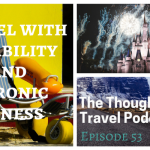 Travel with Disability and Chronic Illness – Episode 53 of The Thoughtful Travel Podcast