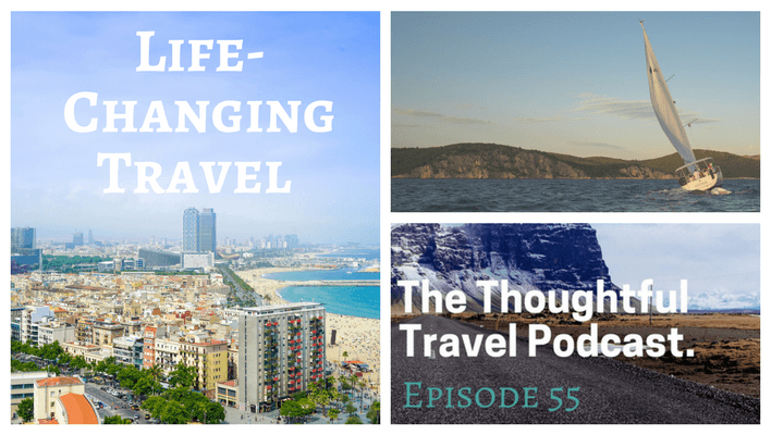 Life-Changing Travel – Episode 55 of The Thoughtful Travel Podcast