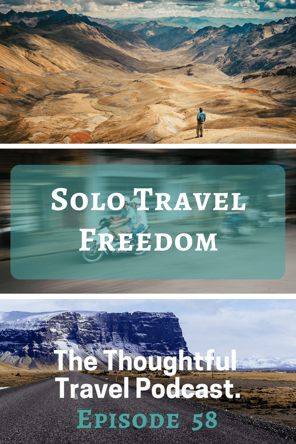 Solo Travel Freedom - Episode 58 - The Thoughtful Travel Podcast