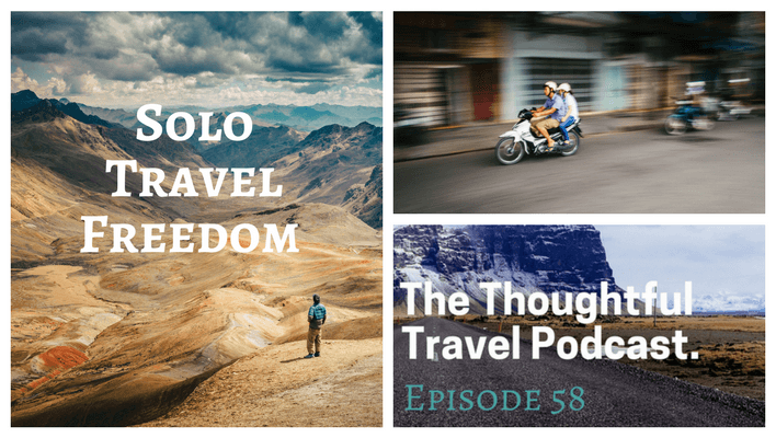 Solo Travel Freedom – Episode 58 of The Thoughtful Travel Podcast