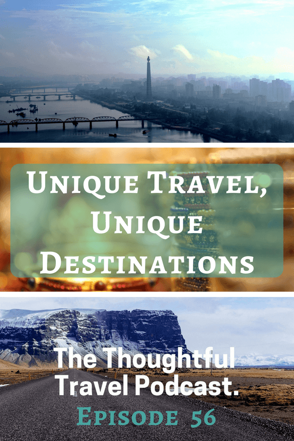 Unique Travel, Unique Destinations - Episode 56- The Thoughtful Travel Podcast