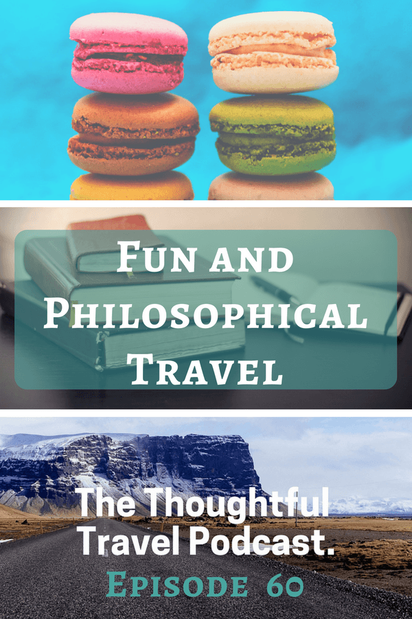 Fun and Philosophical Travel - Episode 60 - The Thoughtful Travel Podcast