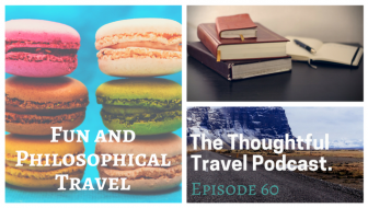 Fun and Philosophical Travel – Episode 60 of The Thoughtful Travel Podcast