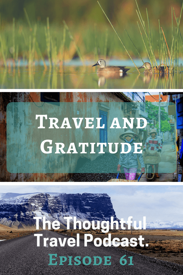 Travel and Gratitude - Episode 61 - The Thoughtful Travel Podcast