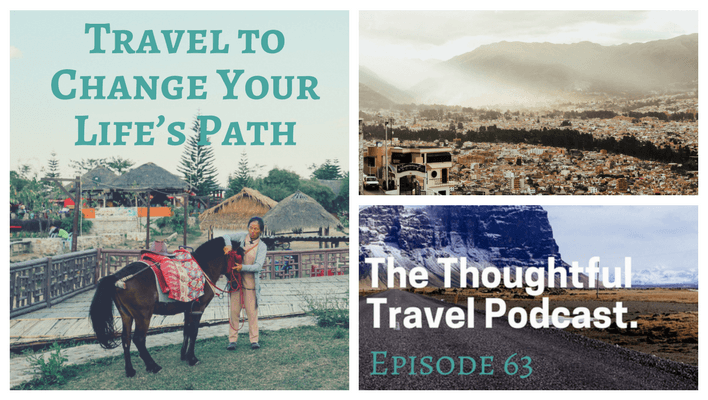 Travel to Change Your Life's Path – Episode 63 of The Thoughtful Travel Podcast